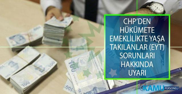 Emeklilikte Yaşa Takılanların (EYT) Sorunları Hakkında CHP'den Hükümete Uyarı!
