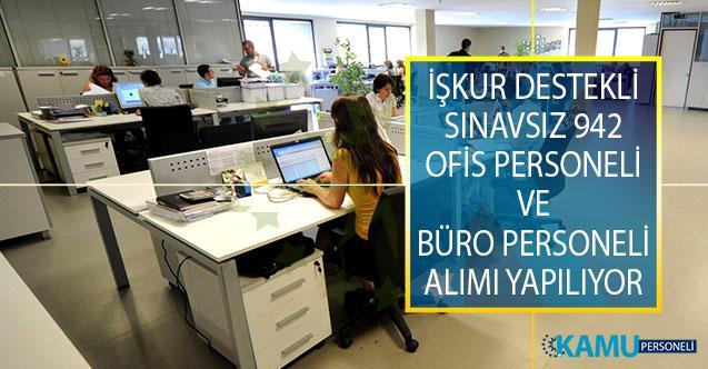 İŞKUR Destekli Sınavsız 942 Ofis Personeli ve Büro Personeli Alımı Yapılıyor!