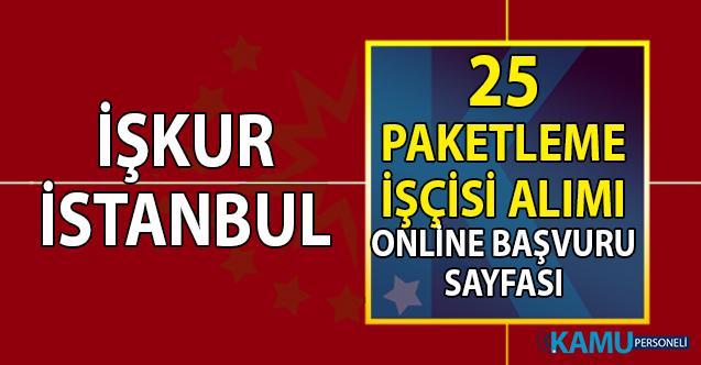 İŞKUR İstanbul güncel iş ilanları 25 paketleme işçisi alımı başvuru sayfası