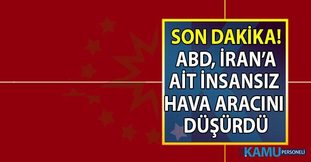 Son Dakika... ABD, Hürmüz Boğazı'nda İran'a ait bir insansız hava aracını düşürdü!