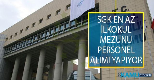 Sosyal Güvenlik Kurumu (SGK) İl Müdürlüklerinde İstihdam Edilmek Üzere En Az İlkokul Mezunu Personel Alımı Yapıyor