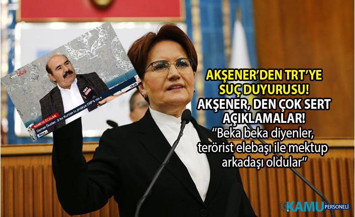 Terörist Osman Öcalan'ın TRT'ye çıkarılması ve Abdullah Öcalan'ın TRT'de mektubunun okunması hakkında İYİ Parti Lideri Meral Akşener'den savcılığa suç duyurusu!