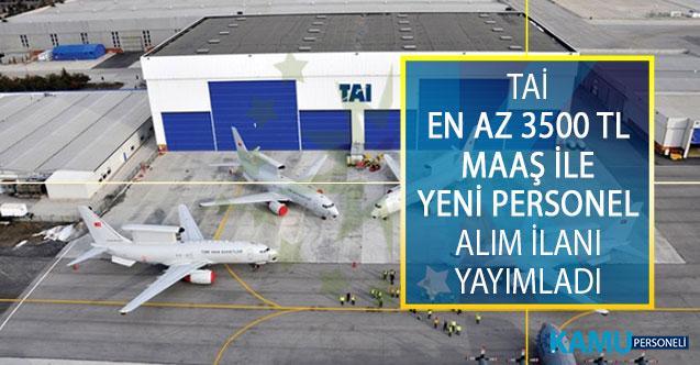 Türk Havacılık ve Uzay Sanayii (TAİ) En Az 3 Bin 500 TL Maaşla En Az Lise Mezunu Personel Alımı İçin Yeni İlana Çıktı!