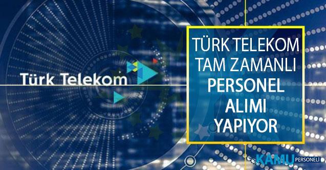 Türk Telekom Tam Zamanlı Çalıştırılmak Üzere Personel Alımı Yapacağını Açıkladı!