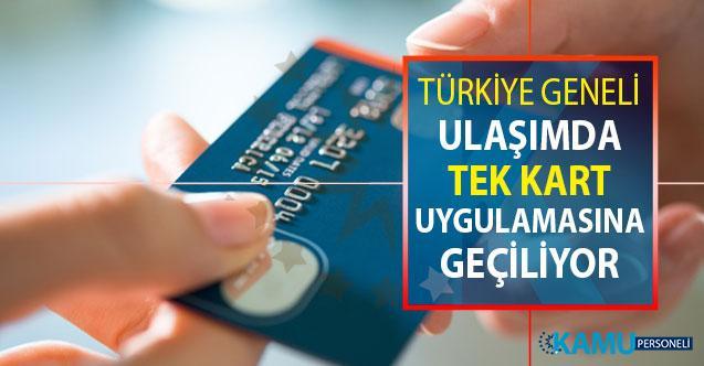 Türkiye Geneli Ulaşımda Tek Kart Uygulamasına Geçiliyor