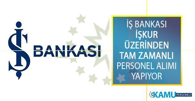 Türkiye İş Bankası Tam Zamanlı Personel Alımı İçin İŞKUR Üzerinden Yeni İş İlanı Yayımladı!