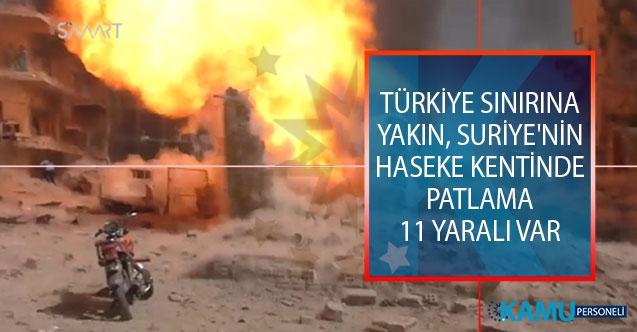 Türkiye Sınırına Yakın, Suriye'nin Haseke Kentinde Patlama! 11 Yaralı Var