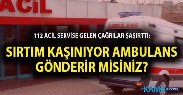 112 Acil Servise Gelen Çağrılar Şaşırttı: Sırtım Kaşınıyor Ambulans Gönderir Misiniz?