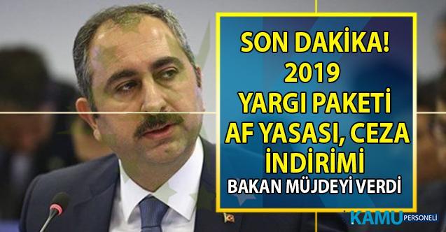 2019 Af Yasası ve Ceza İndirimi son dakika yeni haberleri! Adalet Bakanı Gül Yargı paketi ile ilgili tarih verdi!