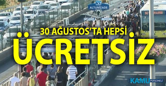 30 Ağustos'ta İstanbul'da otobüs, metro, tramvay, metrobüs ücretsiz olacak
