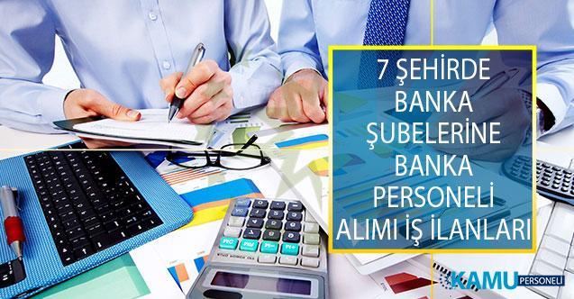 7 İlde Yer Alan Banka Şubelerinde İstihdam Edilmek Üzere Banka Personeli Alımı Yapılıyor!