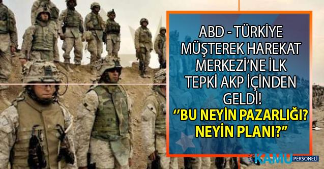 ABD ile Türkiye arasında müşterek Harekât Merkezi kurulmasına ilk tepki AKP içerisinden geldi! Bu neyin pazarlığı bu neyin planı diye!