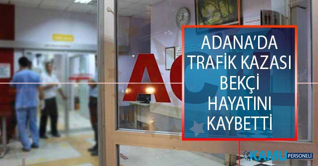Adana'nın Yüreğir İlçesinde Feci Trafik Kazası! Bekçi Hayatını Kaybetti