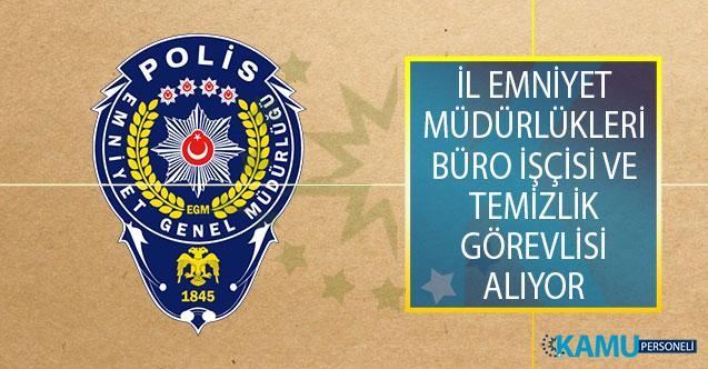 Emniyet Genel Müdürlüğü (EGM) İl Emniyet Müdürlüklerinde Görevlendirmek Üzere Büro İşçisi ve Temizlik Görevlisi Alımı Yapıyor!