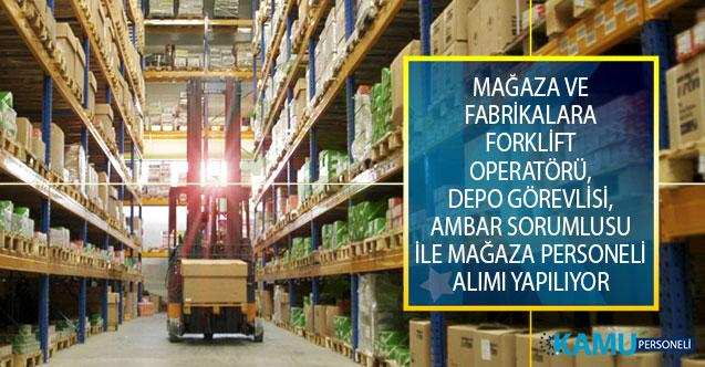 Mağaza ve Fabrikalarda Görevlendirmek Üzere Forklift Operatörü, Depo Görevlisi, Ambar Sorumlusu İle Mağaza Personeli Alımı Yapılıyor!