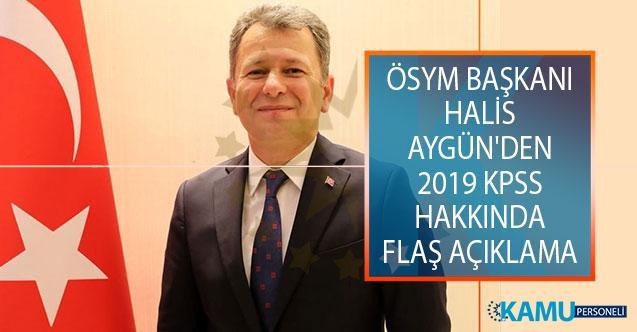 ÖSYM Başkanı Prof. Dr. Halis Aygün'den 2019 KPSS Sınav Sonuçları Hakkında Açıklama! 2019 KPSS Sınav Sonuçları Ne Zaman Açıklanacak?