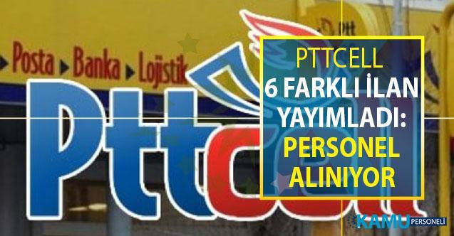 PTTCELL 6 Farklı İlan Yayımladı: Personel Alımı Yapılıyor (PTT Personel Alımı)