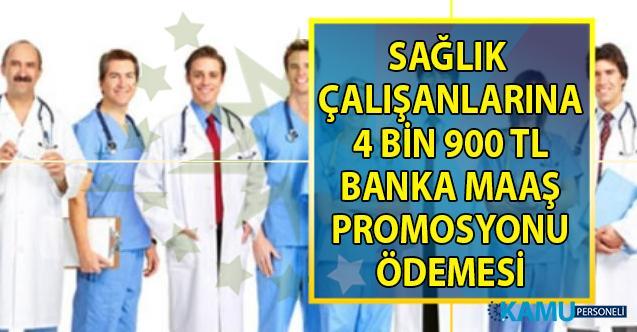 Sağlık Çalışanlarına Müjde! 4 bin 900 TL banka maaş promosyonu! Peki hesaplara ne zaman yatırılacak?