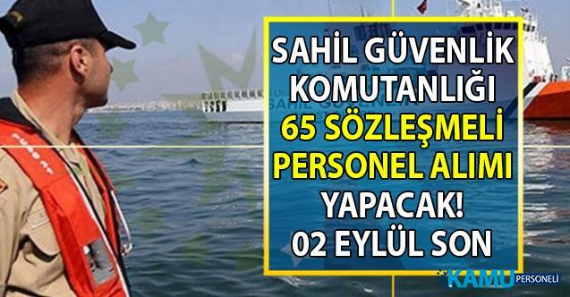 Sahil Güvenlik Komutanlığı 02 Eylül'e kadar 65 Personel alımı  başvuru şartları
