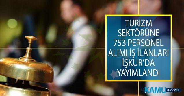 Turizm Sektöründe İstihdam Edilmek Üzere 6 Farklı Kadro İçin 753 Personel Alımı İş İlanı İŞKUR'da Yayımlandı!