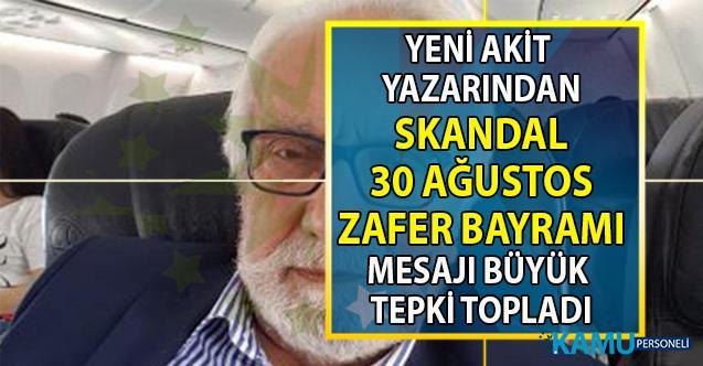 Yeni Akit gazetesi yazarı Yavuz Bahadıroğlu skandal 30 Ağustos Zafer bayramı mesajı!