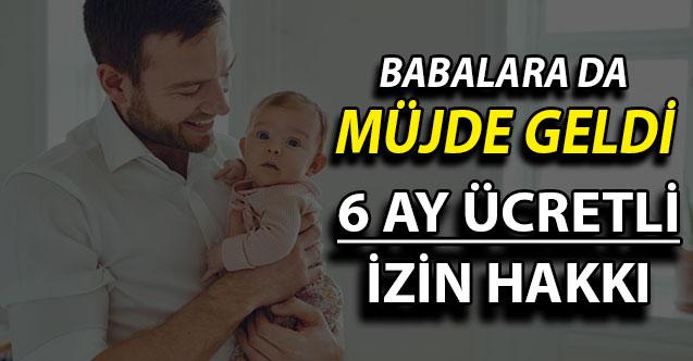 Annelerin Dışında Babalara da Müjde Geldi ! 6 Ay İzin Verilecek ve Maaş Ödemesi Yapılacak