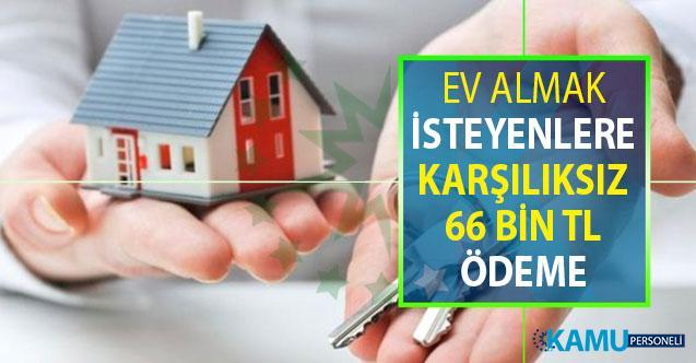 Ev Almak İsteyenlere Müjde ! 66 Bin TL Karşılıksız Destek