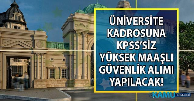 İŞKUR Üniversiteye yüksek maaşlı en az lise mezunu KPSS'siz güvenlik personeli alımı yapacak!