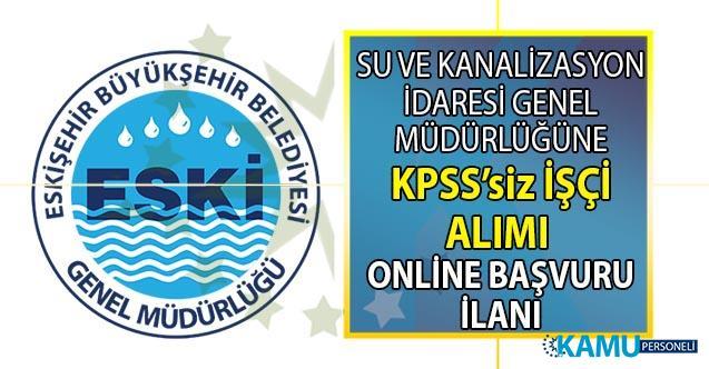 İŞKUR'dan resmi duyuru! Su ve Kanalizasyon İdaresi (ESKİ) en az lise mezunu KPSS'siz işçi alımı yapacak!