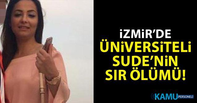 İzmir Buca'da Üniversite öğrencisi Sude'nin şüpheli ölümü