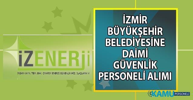 İzmir Büyükşehir Belediyesi İzenereji yüksek maaşla 35 güvenlik görevlisi alımı yapacak!