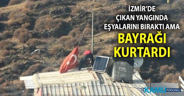 İzmir Menemen'de çıkan yangında eşyalarını bıraktı ama Türk Bayrağını kurtardı.