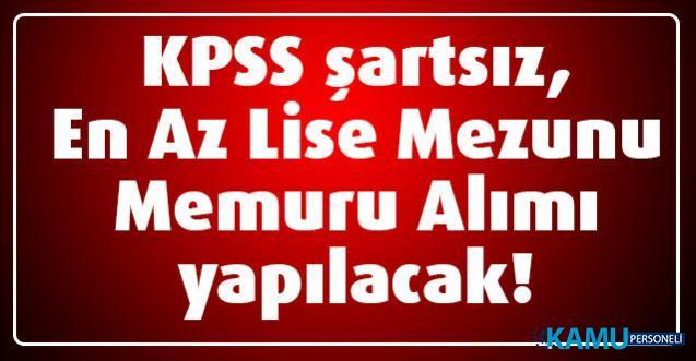 KPSS şartsız, En Az Lise Mezunu Memuru Alımı yapılacak!