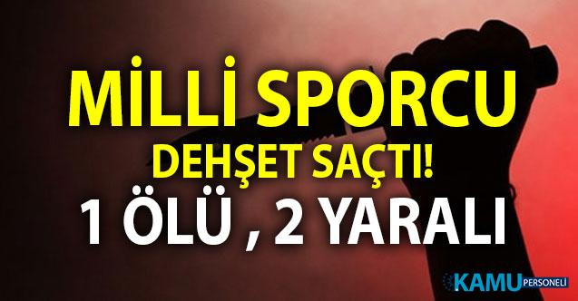 Milli sporcu İstanbul'da dehşet saçtı! 1 kişiyi bıçaklayarak öldürdü 2 kişiyi yaraladı