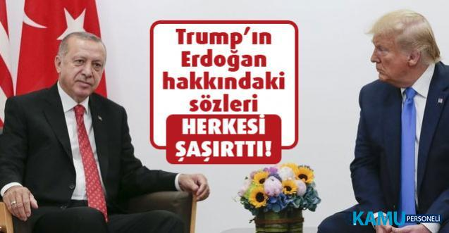 Trump'ın Erdoğan hakkındaki sözleri herkesi şaşırttı!