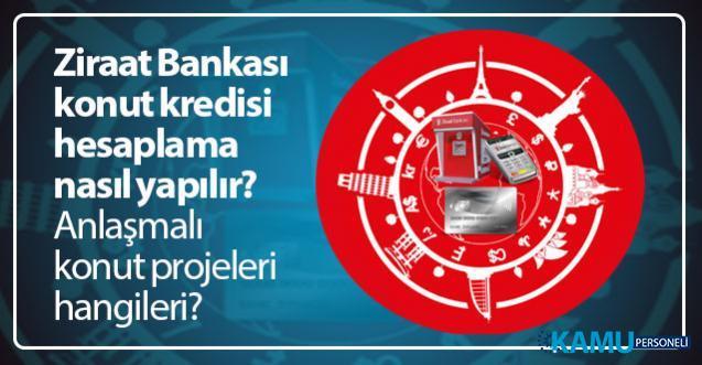 Ziraat Bankası konut kredisi hesaplama nasıl yapılır? Ziraat Bankası anlaşmalı konut projeleri hangileri?