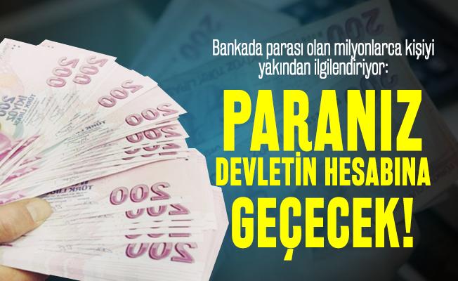 Bankada parası olan milyonlarca kişiyi ilgilendiriyor: Paranız devletin hesabına geçecek!