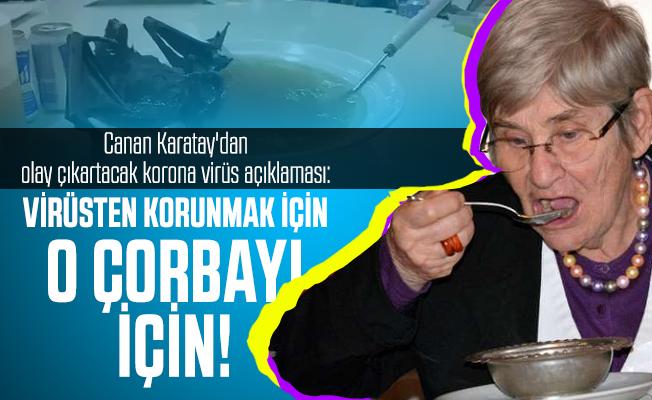 Canan Karatay'dan olay çıkartacak korona virüs açıklaması: O çorbayı için!