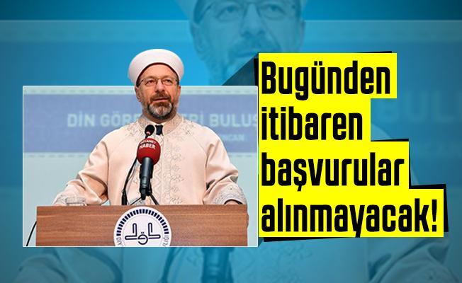 Diyanet İşleri Başkanı Ali Erbaş duyurdu: Bugünden itibaren başvurular alınmayacak!