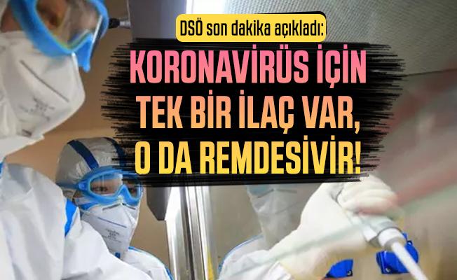 DSÖ son dakika açıkladı: Koronavirüs için tek bir ilaç var, o da remdesivir!