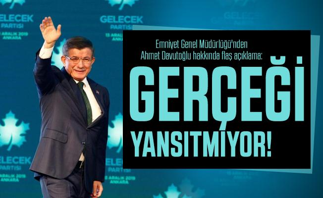 Emniyet Genel Müdürlüğü'nden Ahmet Davutoğlu hakkında flaş açıklama: Gerçeği yansıtmıyor!