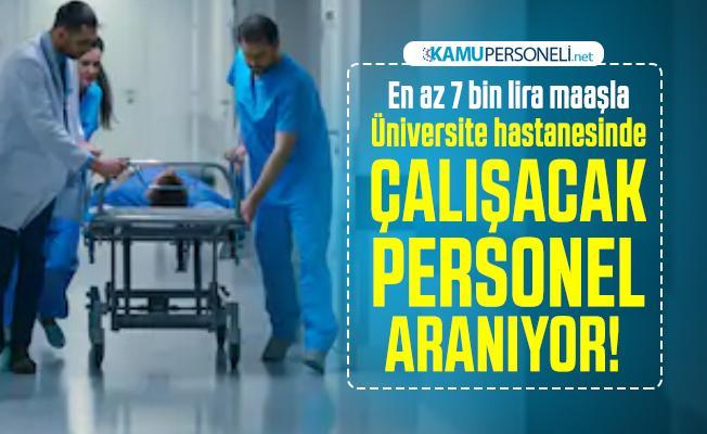 En az 7 bin lira maaşla Üniversite hastanesinde çalışacak personel aranıyor! Başvuru şartları neler?