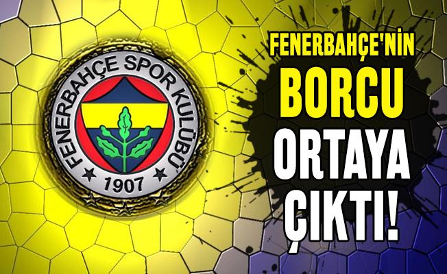 Fenerbahçe'nin borcu ortaya çıktı!