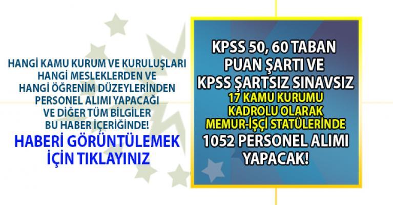 İŞKUR KPSS 50 ve 60 taban puan şartı ve KPSS şartsız memur-işçi statülerinde kamuya toplam 1052 personel alımı yapılacağını duyurdu!