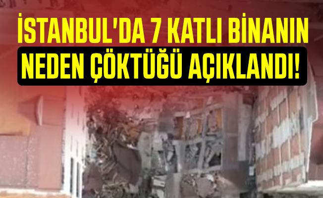 İstanbul'da 7 katlı binanın neden çöktüğü açıklandı!
