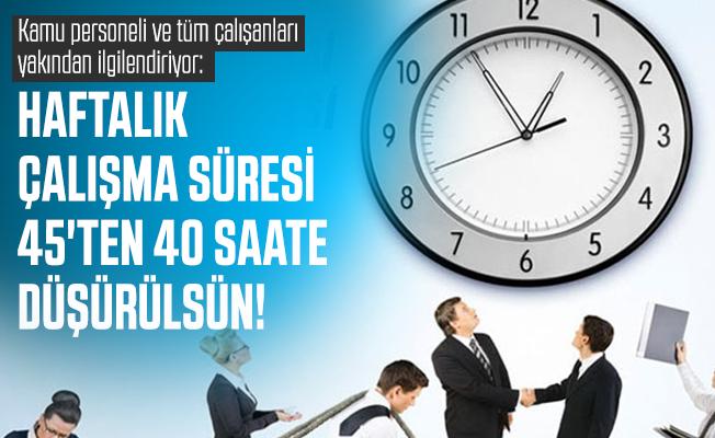 Kamu personeli ve tüm çalışanları yakından ilgilendiriyor: Haftalık çalışma süresi 45'ten 40 saate düşürülsün!