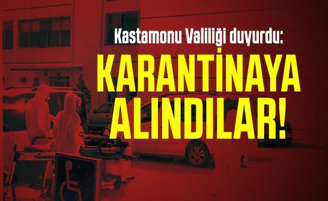 Kastamonu Valiliği duyurdu: Karantinaya alındılar!