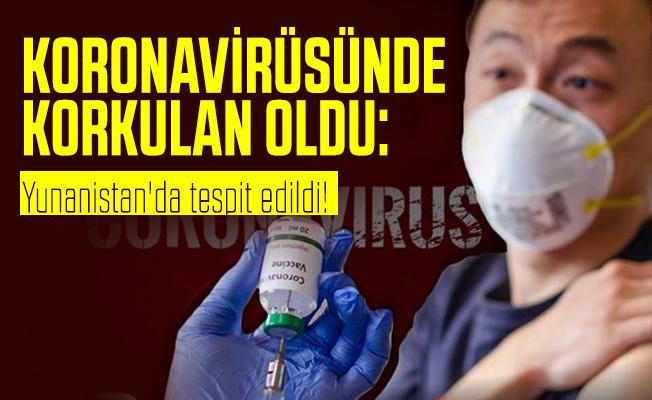 Koronavirüsünde korkulan oldu: Yunanistan'da tespit edildi!