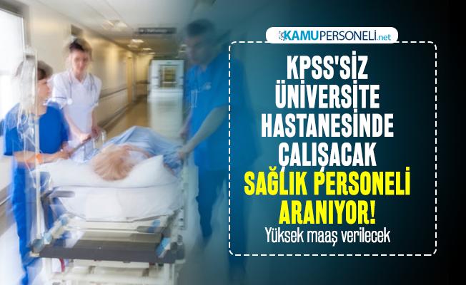 KPSS'siz üniversite hastanesinde çalışacak sağlık personeli aranıyor! Yüksek maaş verilecek