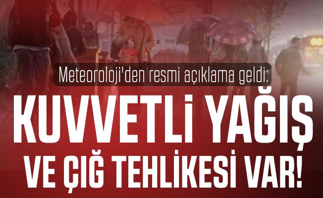 Meteoroloji'den resmi açıklama geldi: Kuvvetli yağış ve çığ tehlikesi var!
